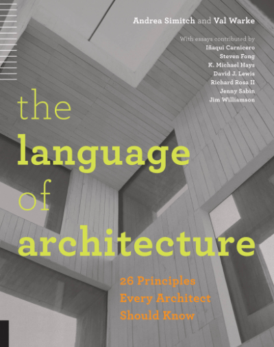 The Language of Architecture 26 Principals Every Architect Should Know